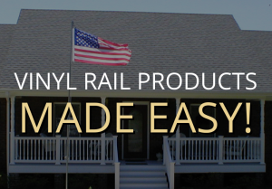 Vinyl Rail Products Made Easy!